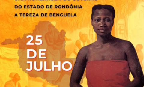 Governo de Rondônia realizará o 1º Prêmio Tereza de Benguela alusivo ao dia Dia da Mulher Negra