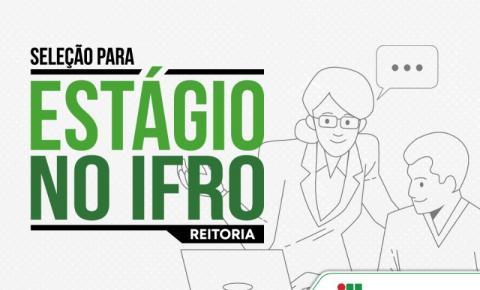IFRO seleciona estagiários para atuar na Reitoria em Porto Velho